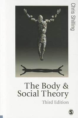 The Body and Social Theory - Shilling, Chris