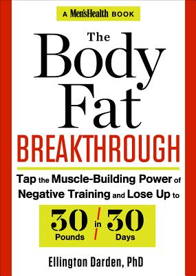 The Body Fat Breakthrough: Tap the Muscle-Building Power of Negative Training and Lose Up to 30 Pounds in 3 0 Days! - Darden, Ellington, Ph.D.