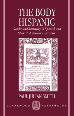 The Body Hispanic: Gender and Sexuality in Spanish and Spanish American Literature - Smith, Paul Julian