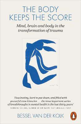 The Body Keeps the Score: Mind, Brain and Body in the Transformation of Trauma - Van der Kolk, Bessel A.