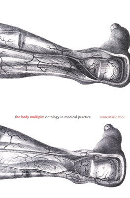 The Body Multiple: Ontology in Medical Practice - Mol, Annemarie