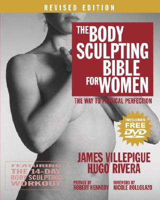 The Body Sculpting Bible for Women: The Way to Physical Perfection - Villepigue, James, and Rivera, Hugo, and Rollolazo, Nicole (Foreword by)