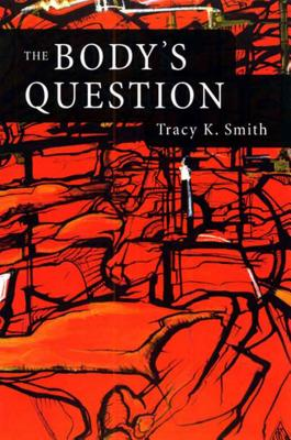 The Body's Question: Poems - Smith, Tracy K, and Young, Kevin