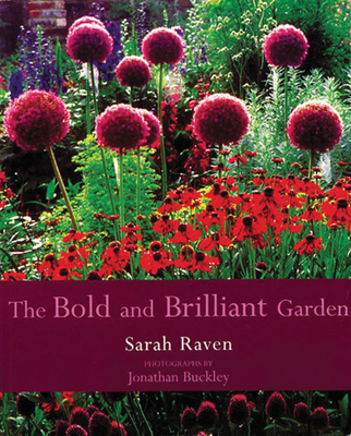 The Bold and Brilliant Garden - Raven, Sarah, and Buckley, Jonathan (Photographer)