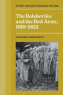 The Bolsheviks and the Red Army 1918 1921 - Benvenuti, Francesco, and Woodall, Christopher (Translated by)