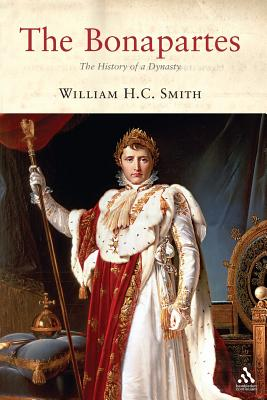 The Bonapartes: The History of a Dynasty - Smith, William H C