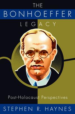 The Bonhoeffer Legacy - Haynes, Stephen R