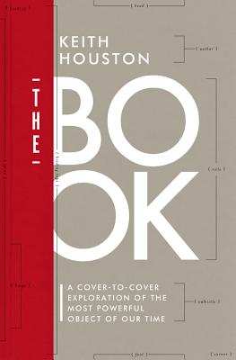 The Book: A Cover-to-Cover Exploration of the Most Powerful Object of Our Time - Houston, Keith