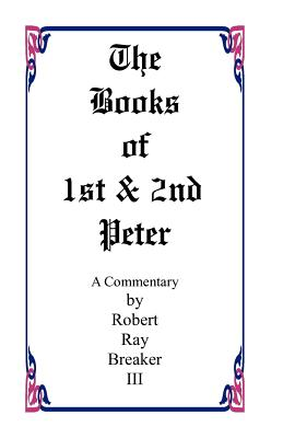 The Book of 1st and 2nd Peter - Breaker III, Robert R