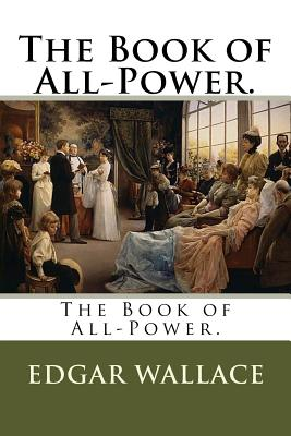 The Book of All-Power. - Wallace, Edgar