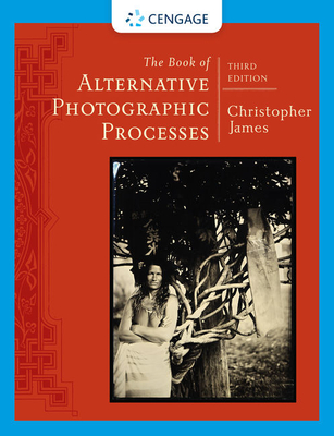 The Book of Alternative Photographic Processes - James, Christopher