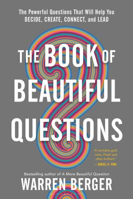 The Book of Beautiful Questions: The Powerful Questions That Will Help You Decide, Create, Connect, and Lead - Berger, Warren