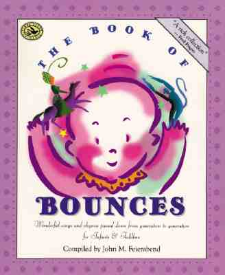 The Book of Bounces: Wonderful Songs and Rhymes Passed Down from Generation to Generation - Feierabend, John M (Compiled by)