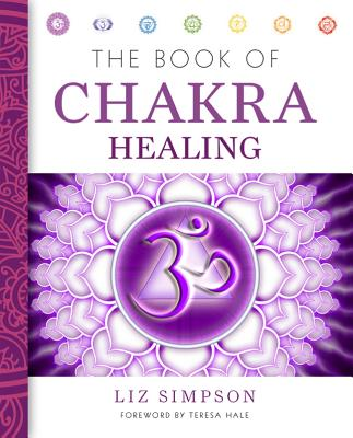 The Book of Chakra Healing - Simpson, Liz, and Hale, Teresa (Foreword by)
