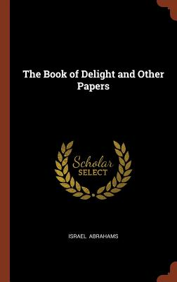 The Book of Delight and Other Papers - Abrahams, Israel