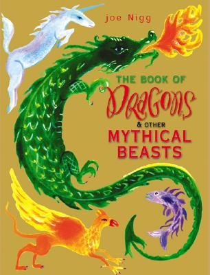 The Book of Dragons & Other Mythical Beasts - Nigg, Joseph, and Nigg, Joe