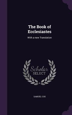 The Book of Ecclesiastes: With a New Translation - Cox, Samuel