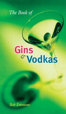 The Book of Gins and Vodkas: A Complete Guide - Emmons, Bob