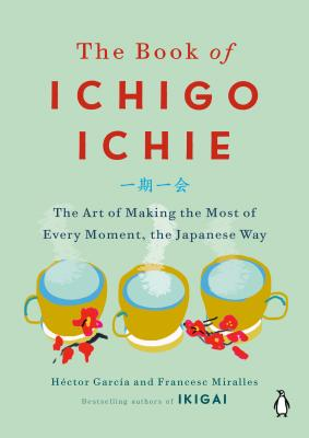 The Book of Ichigo Ichie: The Art of Making the Most of Every Moment, the Japanese Way - García, Héctor, and Casa de Col on de Las Palmas