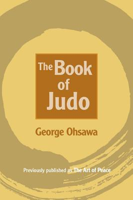 The Book of Judo - Ohsawa, George, and Rothman, Sandy (Editor), and Gleason, William (Translated by)
