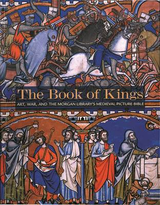 The Book of Kings: Art, War & the Morgan Library's Medieval Picture Bible - Noel, William, and Weiss, William Noeland Daniel (Editor), and Riley-Smith, Jonathan