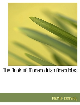 The Book of Modern Irish Anecdotes - Kennedy, Patrick