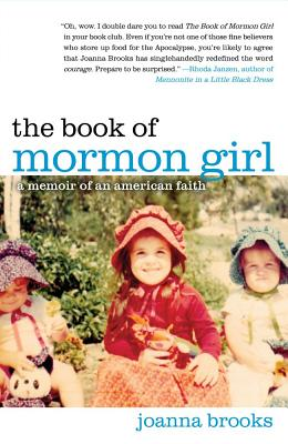 The Book of Mormon Girl: A Memoir of an American Faith - Brooks, Joanna
