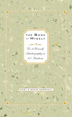 The Book of Myself: A Do-It-Yourself Autobiography in 201 Questions - Marshall, Carl, and Marshall, David