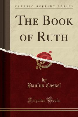 The Book of Ruth (Classic Reprint) - Cassel, Paulus