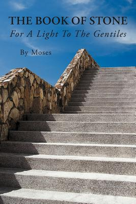 The Book of Stone: For a Light to the Gentiles - By Moses