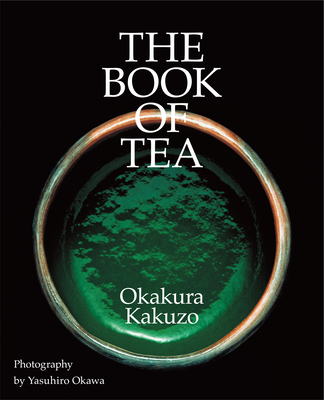 The Book of Tea - Okakura, Kakuzo, and Okawa, Yasuhiro (Photographer)