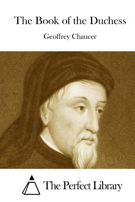 The Book of the Duchess - Chaucer, Geoffrey, and The Perfect Library (Editor)