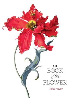 The Book of the Flower: Flowers in Art - Hyland, Angus, and Wilson, Kendra