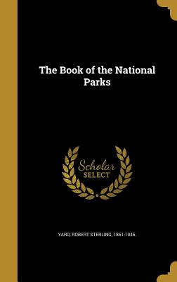The Book of the National Parks - Yard, Robert Sterling 1861-1945 (Creator)