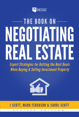 The Book on Negotiating Real Estate: Expert Strategies for Getting the Best Deals When Buying & Selling Investment Property - Scott, J, and Ferguson, Mark, and Scott, Carol