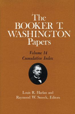 The Booker T. Washington Papers, Vol. 14: Cumulative Index. Edited by Louis R. Harlan and Raymond W. Smock - Washington, Booker T