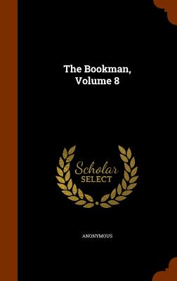 The Bookman, Volume 8 - Anonymous