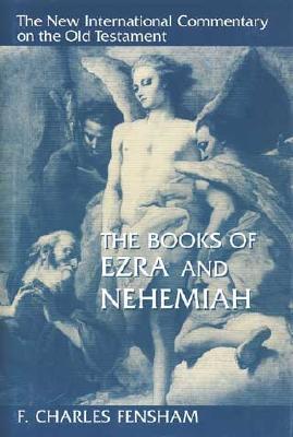 The Books of Ezra and Nehemiah - Fensham, F Charles