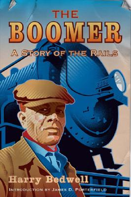 The Boomer: A Story of the Rails - Bedwell, Harry, and Porterfield, James D (Introduction by)