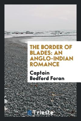 The Border of Blades: An Anglo-Indian Romance - Foran, Captain Bedford