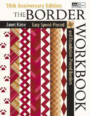 The Border Workbook: Easy Speed-Pieced and Foundation-Pieced Borders - Kime, Janet