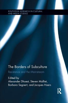 The Borders of Subculture: Resistance and the Mainstream - Dhoest, Alexander (Editor), and Malliet, Steven (Editor), and Haers, Jacques (Editor)