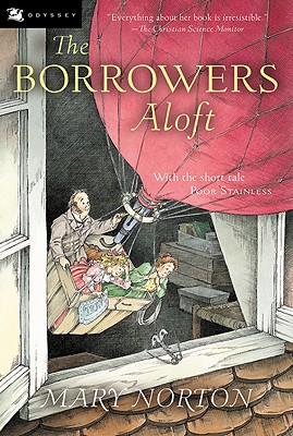 The Borrowers Aloft: With the Short Tale Poor Stainless - Norton, M