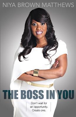 The Boss in You - Matthews, Niya Brown