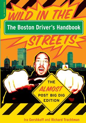 The Boston Driver's Handbook: The Almost Post Big Dig Edition - Gershkoff, Ira, and Trachtman, Richard