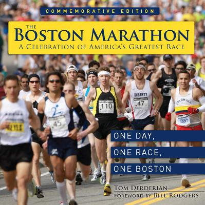 The Boston Marathon: A Celebration of America's Greatest Race - Derderian, Tom, and Rodgers, Bill (Foreword by)