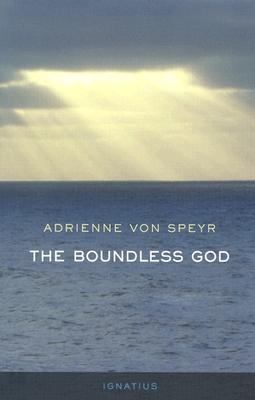 The Boundless God - Von Speyr, Adrienne, and Tomko, Helena M