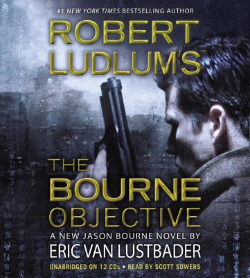 The Bourne Objective: Jason Bourne Novel - Lustbader, Eric Van, and Sowers, Scott (Read by)