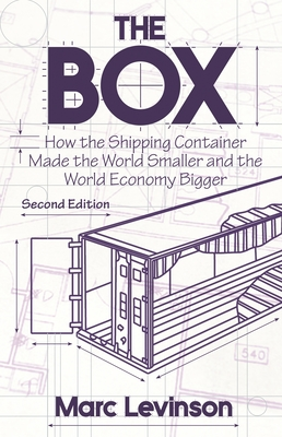 The Box: How the Shipping Container Made the World Smaller and the World Economy Bigger - Second Edition with a New Chapter by the Author - Levinson, Marc