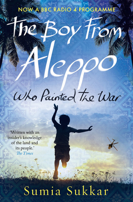 The Boy From Aleppo Who Painted The War - Sukkar, Sumia
